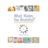What Makes You Grateful?: Voices from Around the World By Anne O. Kubitsky