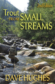 Trout From Small Streams: 2nd Edition By Dave Hughes
