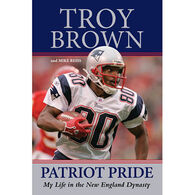 Patriot Pride: My Life in the New England Dynasty by Troy Brown & Mike Reiss