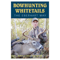 Bowhunting Whitetails The Eberhart Way By Chris Eberhart & John Eberhart