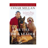 Be the Pack Leader: Use Cesar's Way To Transform Your Dog and Your Life By Cesar Millan & Melissa Jo Peltier