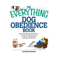 The Everything Dog Obedience Book: From Bad Dog to Good Dog by Jennifer Bridell