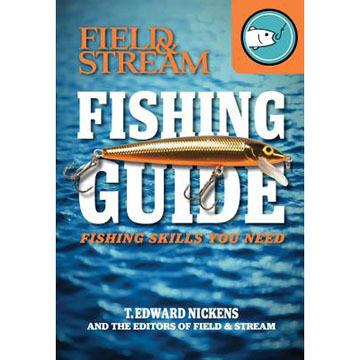 Field & Stream Skills Guide: Fishing By T. Edward Nickens