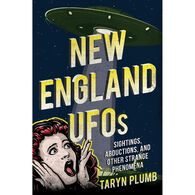 New England UFOs: Sightings, Abductions, and Other Strange Phenomena by Taryn Plumb