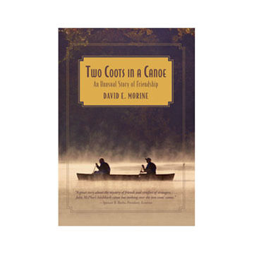 Two Coots In A Canoe: An Unusual Story of Friendship by David E. Morine