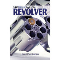 Gun Digest Book of the Revolver by Grant Cunningham