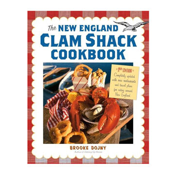 The New England Clam Shack Cookbook, 2nd Edition By Brooke Dojny
