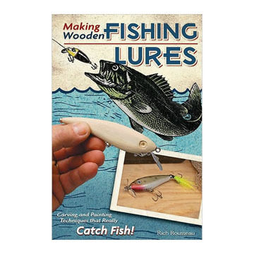 Making Wooden Fishing Lures: Carving and Painting Techniques That Really Catch By Rich Rousseau