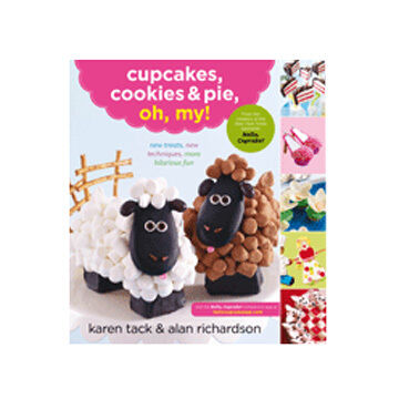 Cupcakes, Cookies & Pie, Oh, My! By Karen Tack & Alan Richardson