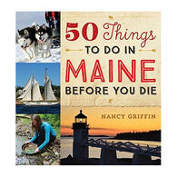 50 Things to Do in Maine Before You Die by Nancy Griffin