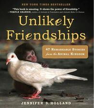 Unlikely Friendships: 47 Remarkable Stories from the Animal Kingdom by Jennifer Holland
