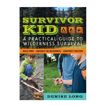 Survivor Kid: A Practical Guide To Wilderness Survival By Denise Long