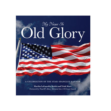 My Name Is Old Glory: A Celebration of the Star-Spangled Banner By Marth LaGuardia-Kotite & Trish Marx
