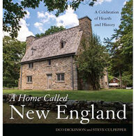 A Home Called New England: A Celebration of Hearth and History by Duo Dickinson & Steve Culpepper