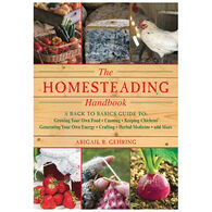 The Homesteading Handbook: A Back To Basics Guide To Growing Your Own Food, Canning, Keeping Chickens, Generating Your Own Energy, Crafting, Herbal Medicine, And More By Abigail R. Gehring