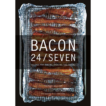 Bacon 24/7: Recipes for Curing, Smoking, and Eating by Theresa Gilliam