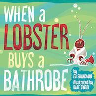 When a Lobster Buys a Bathrobe by Ed Shankman