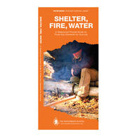 Shelter, Fire & Water: A Waterproof Pocket Guide To Three Key Elements For Survival By Dave Canterbury & J. M. Kavanagh