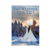 Two Winters In A Tipi: My Search For The Soul Of The Forest By Mark Warren