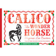 Calico the Wonder Horse: Christmas Gift Edition by Virginia Lee Burton