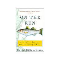 On The Run: An Angler's Journey Down The Striper Coast By David DiBenedetto