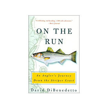 On The Run: An Angler's Journey Down The Striper Coast By David DiBenedetto