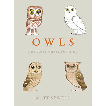 Owls: Our Most Charming Bird by Matt Sewell