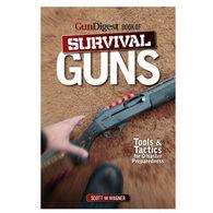 Gun Digest Book of Survival Guns: Tools & Tactics By Scott Wagner