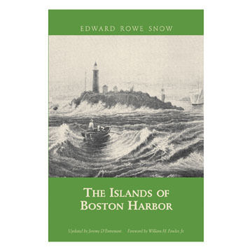 The Islands of Boston Harbor by Edward Rowe Snow
