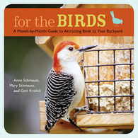 For The Birds : A Month-by-Month Guide To Attracting Birds To Your Backyard By Anne Schmauss, Mary Schmauss & Geni Krolick