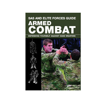 SAS and Elite Forces Guide Armed Combat: Fighting With Weapons In Everyday Situations By Martin J. Dougherty