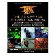 The U.S. Navy SEAL Survival Handbook: Learn the Survival Techniques and Strategies of America's Elite Warriors By Don Mann & Ralph Pezzullo