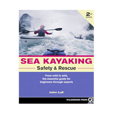 Sea Kayaking Safety & Rescue by John Lull