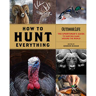 How to Hunt Everything: The Sportsman's Guide to Hunting Around the World by Andrew McKean