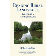 Reading Rural Landscapes, A Field Guide to New England's Past by Robert Sanford