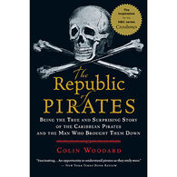 The Republic of Pirates: Being the True and Surprising Story of the Caribbean Pirates and the Man Who Brought Them Down By Colin Woodard