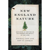 New England Nature: Centuries of Writing on the Wonder and Beauty of the Land by David K. Leff & Eric D. Lehman