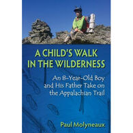 A Child's Walk in the Wilderness: An 8-Year-Old Boy and His Father Take on the Appalachian Trail by Paul Molyneaux