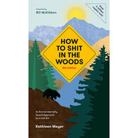 How to Shit in the Woods : An Environmentally Sound Approach to a Lost Art, 4th Edition by Kathleen Meyer
