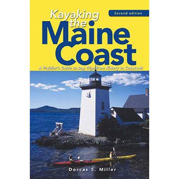 Kayaking the Maine Coast: A Paddler's Guide to Day Trips from Kittery to Cobscook By Dorcas S. Miller