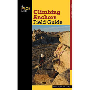 Climbing Anchors Field Guide, Second Edition by John Long & Bob Gaines