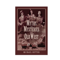 Myths and Mysteries of the Old West By Michael Rutter