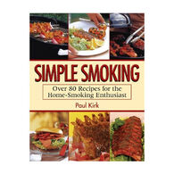 Simple Smoking; Over 80 Recipes for the Home - Smoking Enthusiast by Paul Kirk