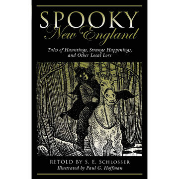 Spooky New England: Tales Of Hauntings, Strange Happenings and Other Local Lore by S. E. Schlosser