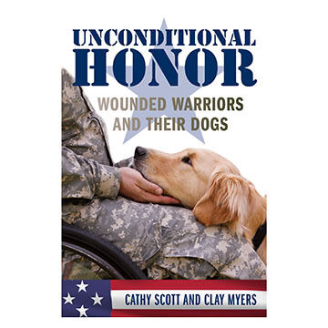 Unconditional Honor: Wounded Warriors and Their Dogs By Cathy Scott