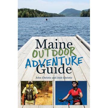 Maine Outdoor Adventure Guide by John & Josh Christie