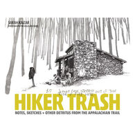 Hiker Trash: Notes, Sketches, and Other Detritus from the Appalachian Trail by Sarah Kaizar