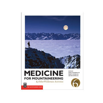 Medicine For Mountaineering: & Other Wilderness Activities, 6th Edition by James A. Wilderson, M.D.