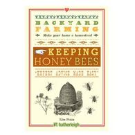 Backyard Farming: Keeping Honey Bees: From Hive Management to Honey Harvesting and More By Kim Pezza