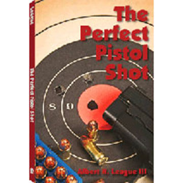 The Perfect Pistol Shot By Albert H. League III